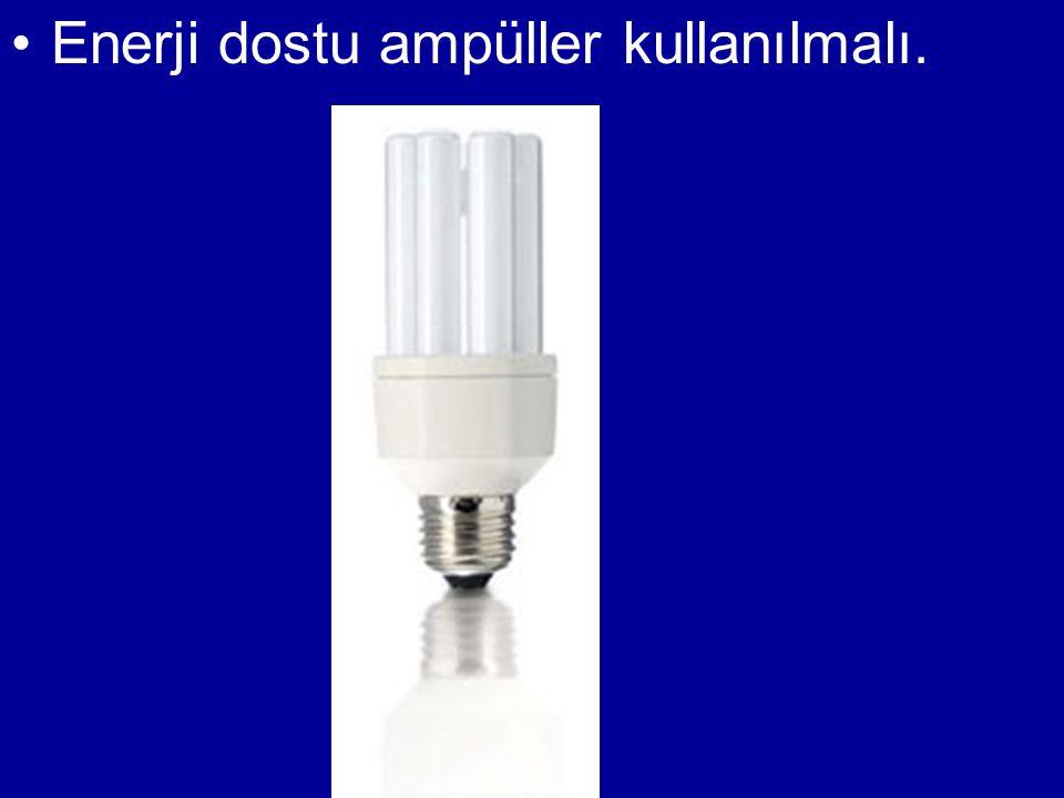 •Enerji dostu ampüller kullanılmalı.