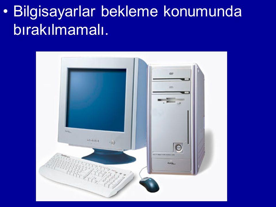 •Bilgisayarlar bekleme konumunda bırakılmamalı.