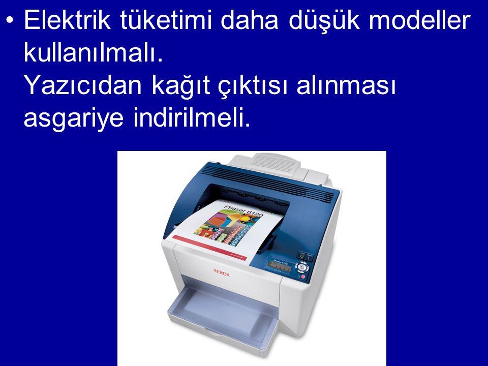 •Elektrik tüketimi daha düşük modeller kullanılmalı. Yazıcıdan kağıt çıktısı alınması asgariye indirilmeli.
