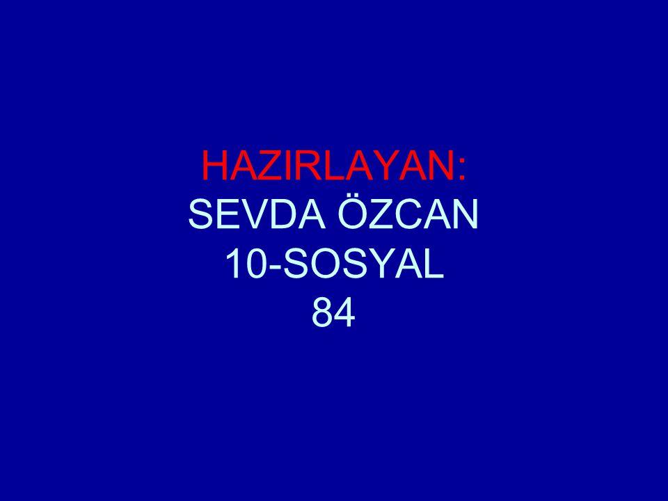 HAZIRLAYAN: SEVDA ÖZCAN 10-SOSYAL 84