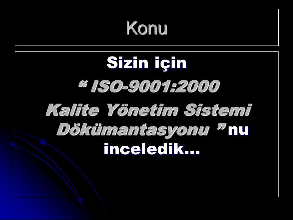 Konu Sizin için ISO-9001:2000 Kalite Yönetim Sistemi Dökümantasyonu nu inceledik...