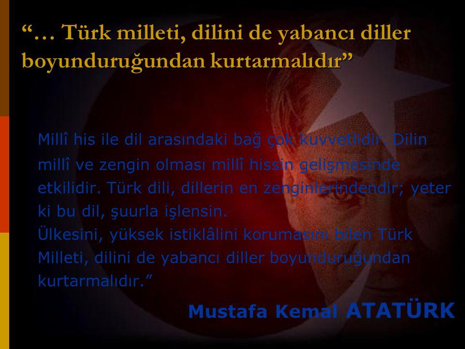 """""""… Türk milleti, dilini de yabancı diller boyunduruğundan kurtarmalıdır"""" Millî his ile dil arasındaki bağ çok kuvvetlidir. Dilin millî ve zengin olmas"""