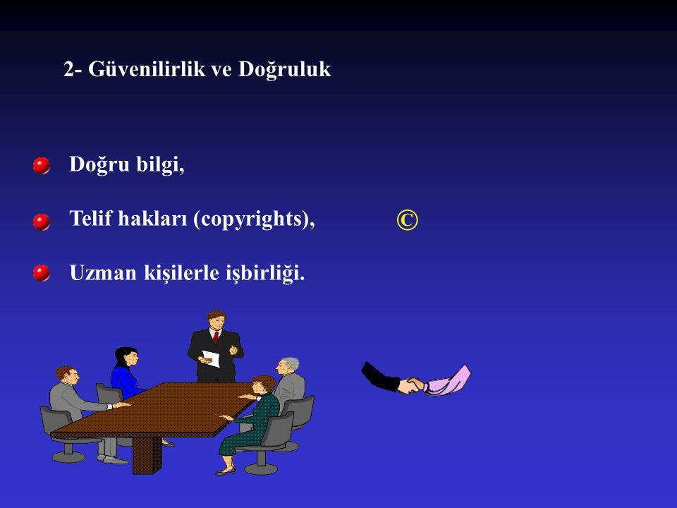 2- Güvenilirlik ve Doğruluk Doğru bilgi, Telif hakları (copyrights), Uzman kişilerle işbirliği. ©