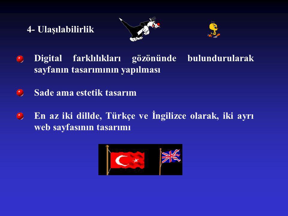 4- Ulaşılabilirlik Digital farklılıkları gözönünde bulundurularak sayfanın tasarımının yapılması Sade ama estetik tasarım En az iki dillde, Türkçe ve