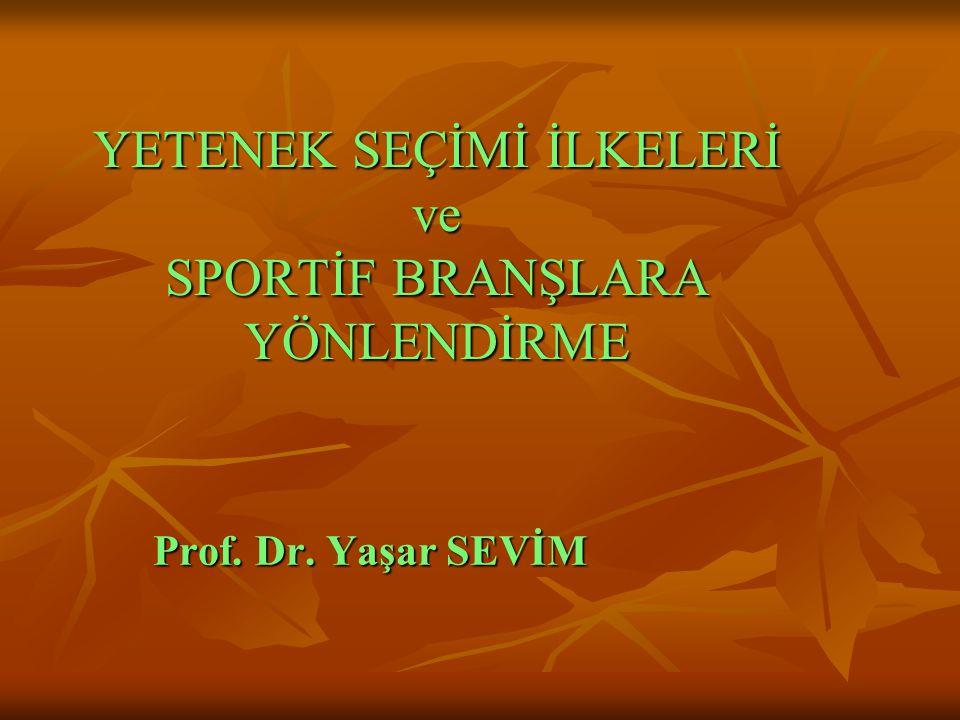 YETENEK SEÇİMİ İLKELERİ ve SPORTİF BRANŞLARA YÖNLENDİRME Prof. Dr. Yaşar SEVİM