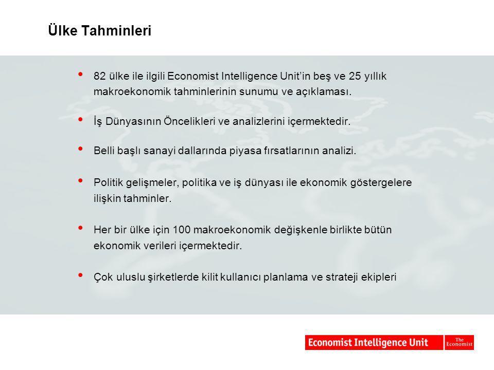 Ülke Tahminleri • 82 ülke ile ilgili Economist Intelligence Unit'in beş ve 25 yıllık makroekonomik tahminlerinin sunumu ve açıklaması. • İş Dünyasının