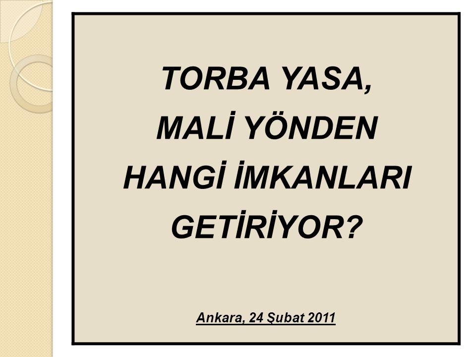 TORBA YASA, MALİ YÖNDEN HANGİ İMKANLARI GETİRİYOR Ankara, 24 Şubat 2011