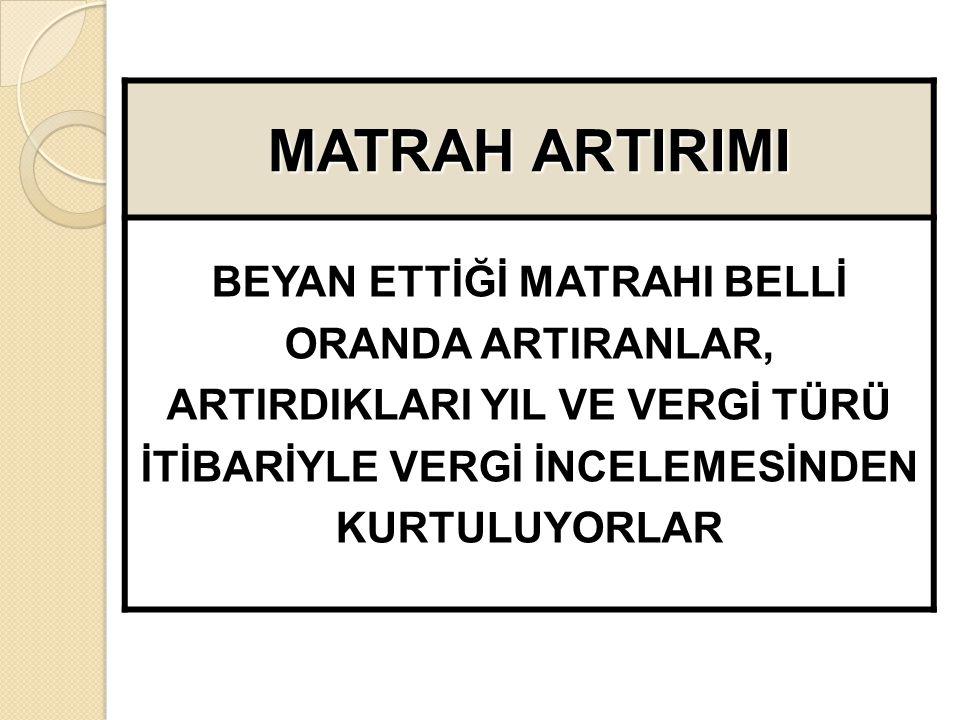 MATRAH ARTIRIMI BEYAN ETTİĞİ MATRAHI BELLİ ORANDA ARTIRANLAR, ARTIRDIKLARI YIL VE VERGİ TÜRÜ İTİBARİYLE VERGİ İNCELEMESİNDEN KURTULUYORLAR
