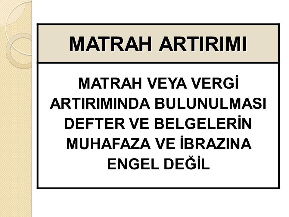 MATRAH ARTIRIMI MATRAH VEYA VERGİ ARTIRIMINDA BULUNULMASI DEFTER VE BELGELERİN MUHAFAZA VE İBRAZINA ENGEL DEĞİL
