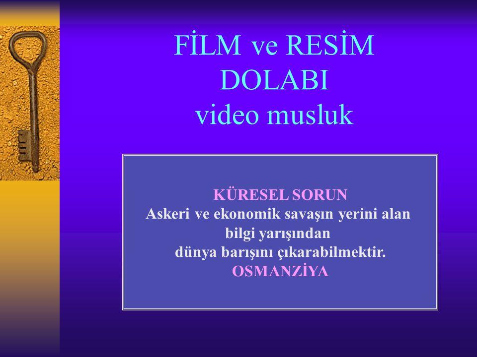 FİLM ve RESİM DOLABI video musluk KÜRESEL SORUN Askeri ve ekonomik savaşın yerini alan bilgi yarışından dünya barışını çıkarabilmektir.