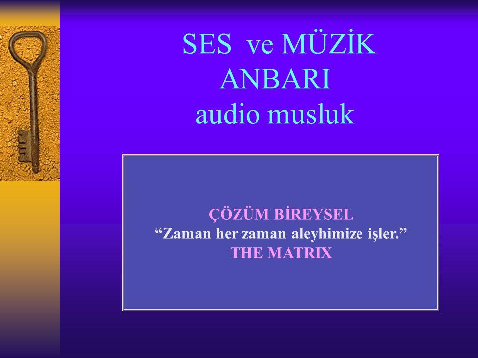 SES ve MÜZİK ANBARI audio musluk ÇÖZÜM BİREYSEL Zaman her zaman aleyhimize işler. THE MATRIX