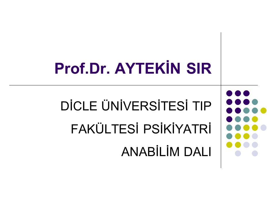 Prof.Dr. AYTEKİN SIR DİCLE ÜNİVERSİTESİ TIP FAKÜLTESİ PSİKİYATRİ ANABİLİM DALI