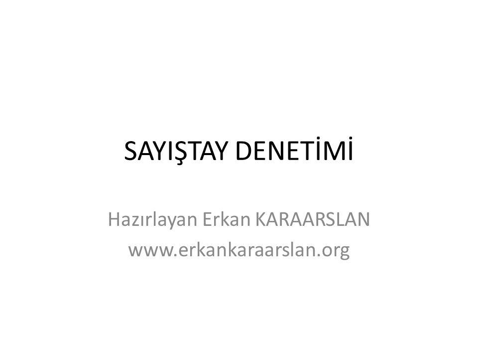 SAYIŞTAY DENETİMİ Hazırlayan Erkan KARAARSLAN www.erkankaraarslan.org