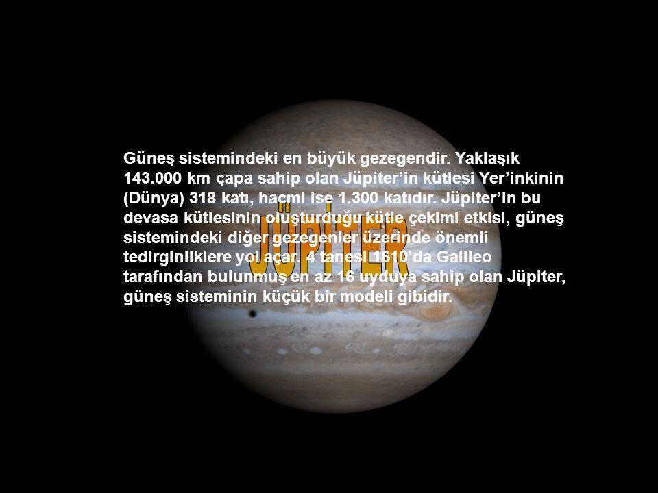 Güneş sistemindeki en büyük gezegendir.