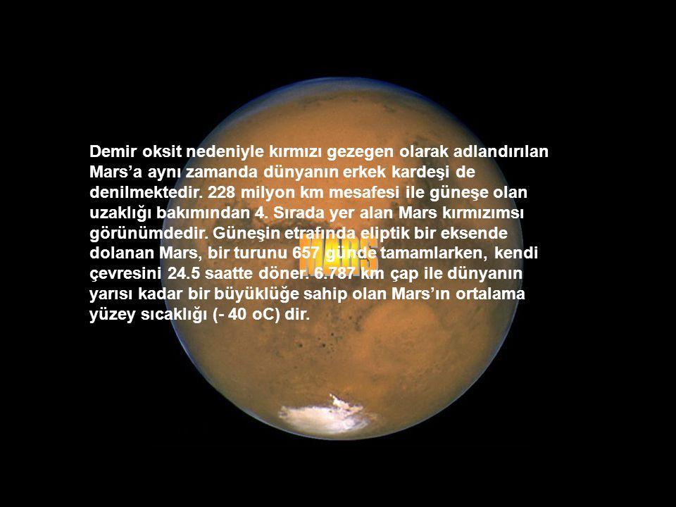 Demir oksit nedeniyle kırmızı gezegen olarak adlandırılan Mars'a aynı zamanda dünyanın erkek kardeşi de denilmektedir.