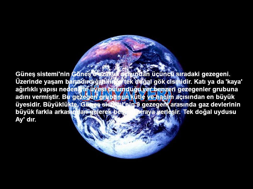 Güneş sistemi nin Güneş e uzaklık açısından üçüncü sıradaki gezegeni.