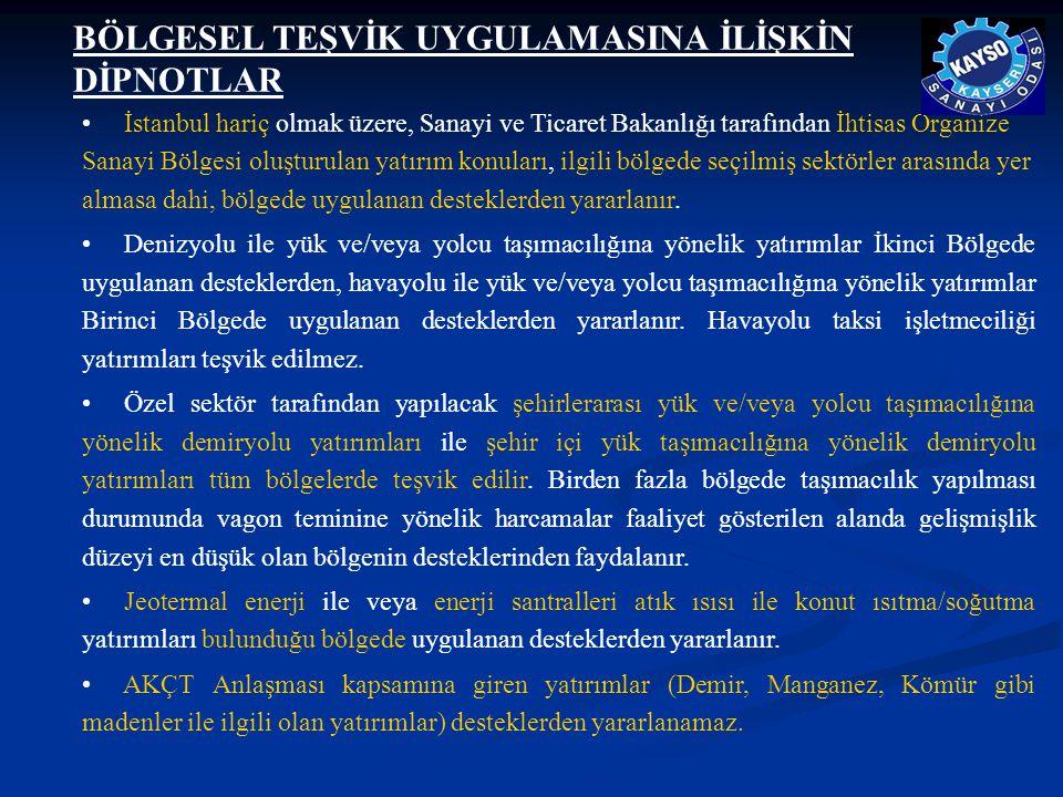 BÖLGESEL TEŞVİK UYGULAMASINA İLİŞKİN DİPNOTLAR • İstanbul hariç olmak üzere, Sanayi ve Ticaret Bakanlığı tarafından İhtisas Organize Sanayi Bölgesi ol