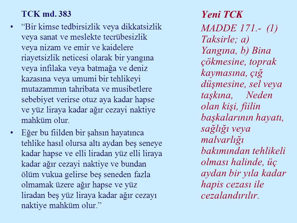 """TCK md. 383 •""""Bir kimse tedbirsizlik veya dikkatsizlik veya sanat ve meslekte tecrübesizlik veya nizam ve emir ve kaidelere riayetsizlik neticesi olar"""