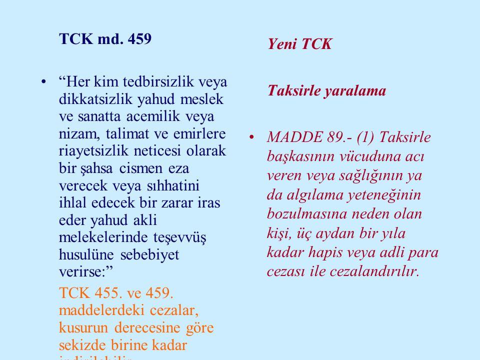 """TCK md. 459 •""""Her kim tedbirsizlik veya dikkatsizlik yahud meslek ve sanatta acemilik veya nizam, talimat ve emirlere riayetsizlik neticesi olarak bir"""
