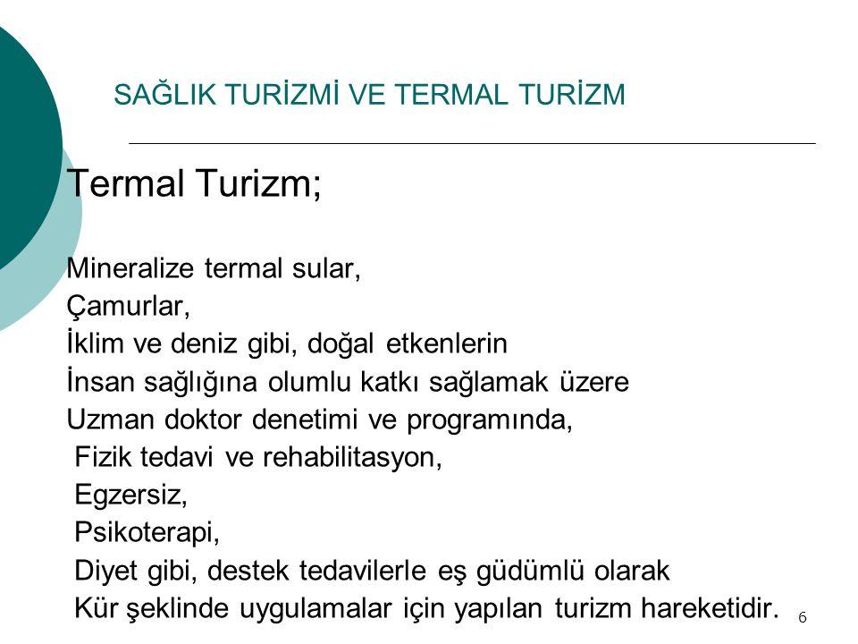 7 Termal Turizm Potansiyeli Ülkemiz, jeotermal kaynaklar bakımından oDünyanın ilk 7 ülkesi arasındadır.