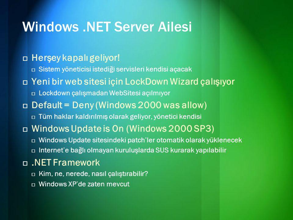 Windows.NET Server Ailesi  Herşey kapalı geliyor!  Sistem yöneticisi istediği servisleri kendisi açacak  Yeni bir web sitesi için LockDown Wizard ç