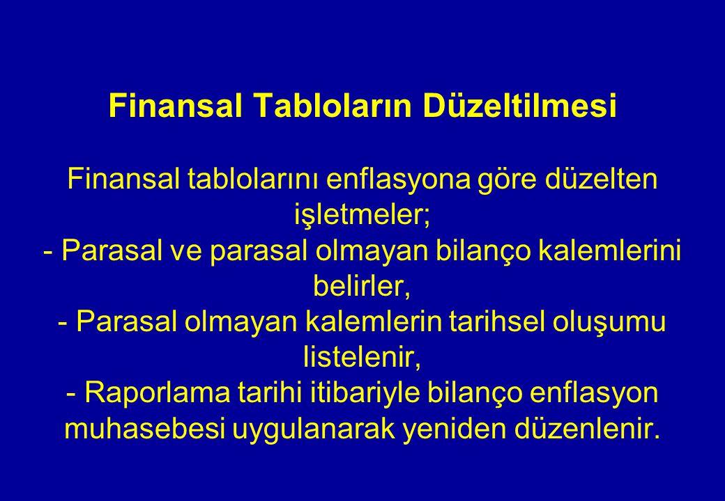 Finansal Tabloların Düzeltilmesi Finansal tablolarını enflasyona göre düzelten işletmeler; - Parasal ve parasal olmayan bilanço kalemlerini belirler,