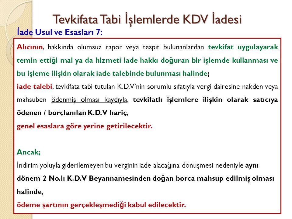 Tevkifata Tabi İ şlemlerde KDV İ adesi İade Usul ve Esasları 6: Özel Esasa Tabi Olanlar : • SM İ YB düzenledikleri ya da kullandıkları konusunda hakla