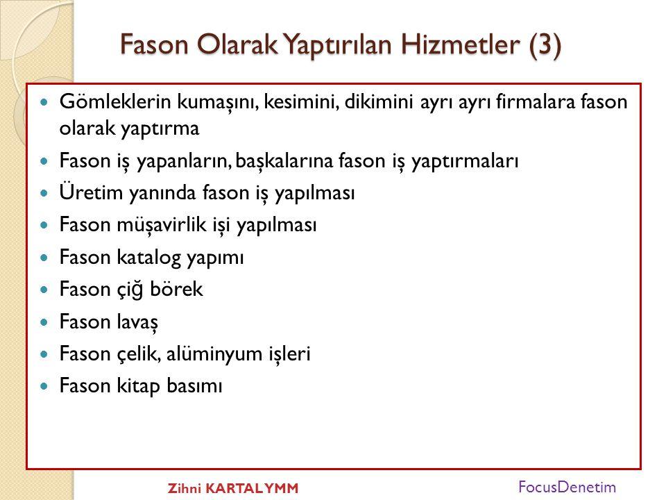Fason Olarak Yaptırılan Hizmetler (2) • Fason imalat, imal edilecek mal ile ilgili ana hammadde başta olmak üzere hammaddelerin fason iş yaptıranlarca