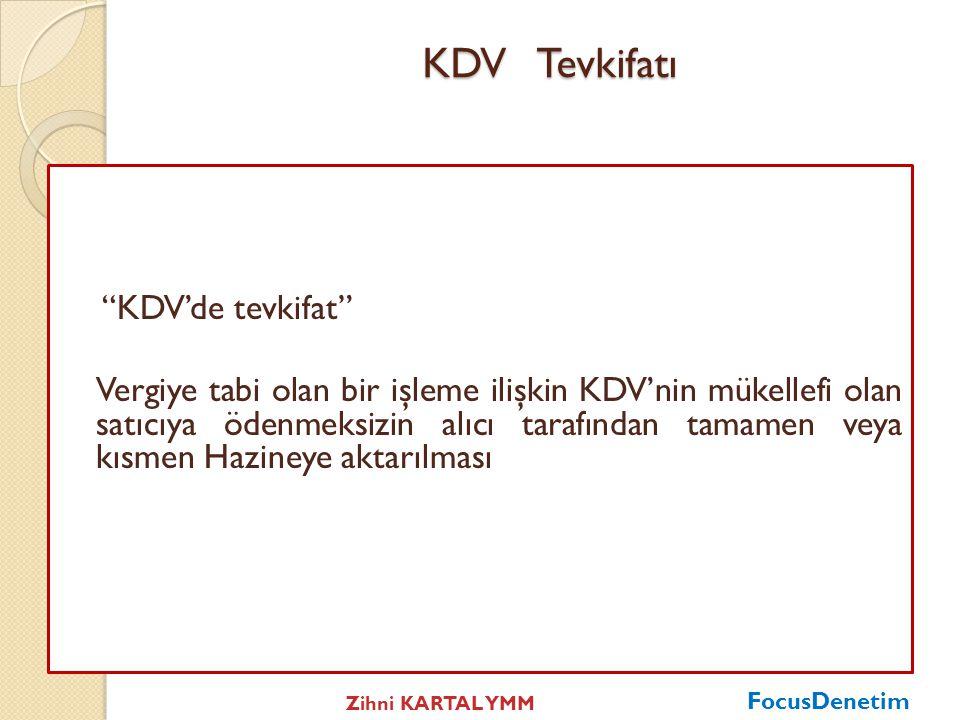 KDV Tevkifatı KDV'de tevkifat Vergiye tabi olan bir işleme ilişkin KDV'nin mükellefi olan satıcıya ödenmeksizin alıcı tarafından tamamen veya kısmen Hazineye aktarılması FocusDenetim Zihni KARTAL YMM