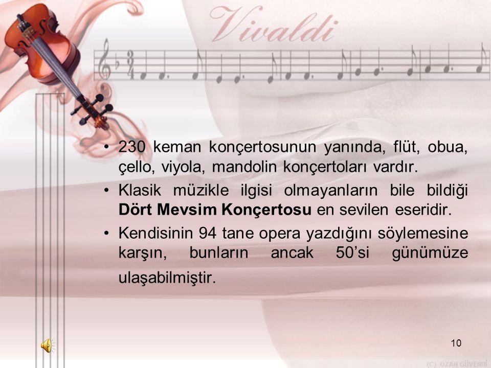 10 •2•230 keman konçertosunun yanında, flüt, obua, çello, viyola, mandolin konçertoları vardır.