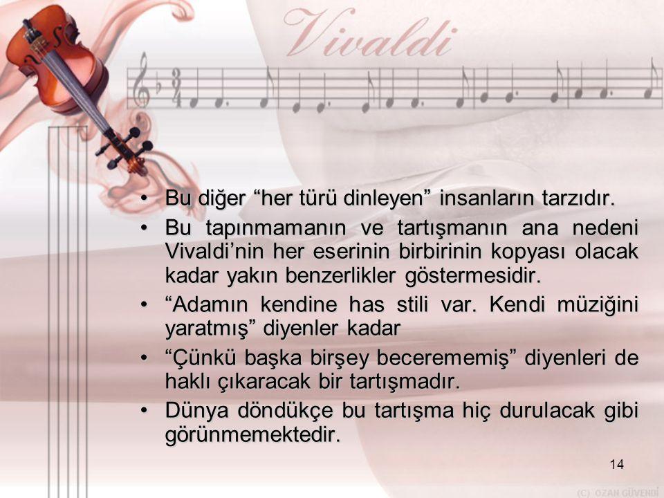 """14 •B•B•B•Bu diğer """"her türü dinleyen"""" insanların tarzıdır. •B•B•B•Bu tapınmamanın ve tartışmanın ana nedeni Vivaldi'nin her eserinin birbirinin kopya"""