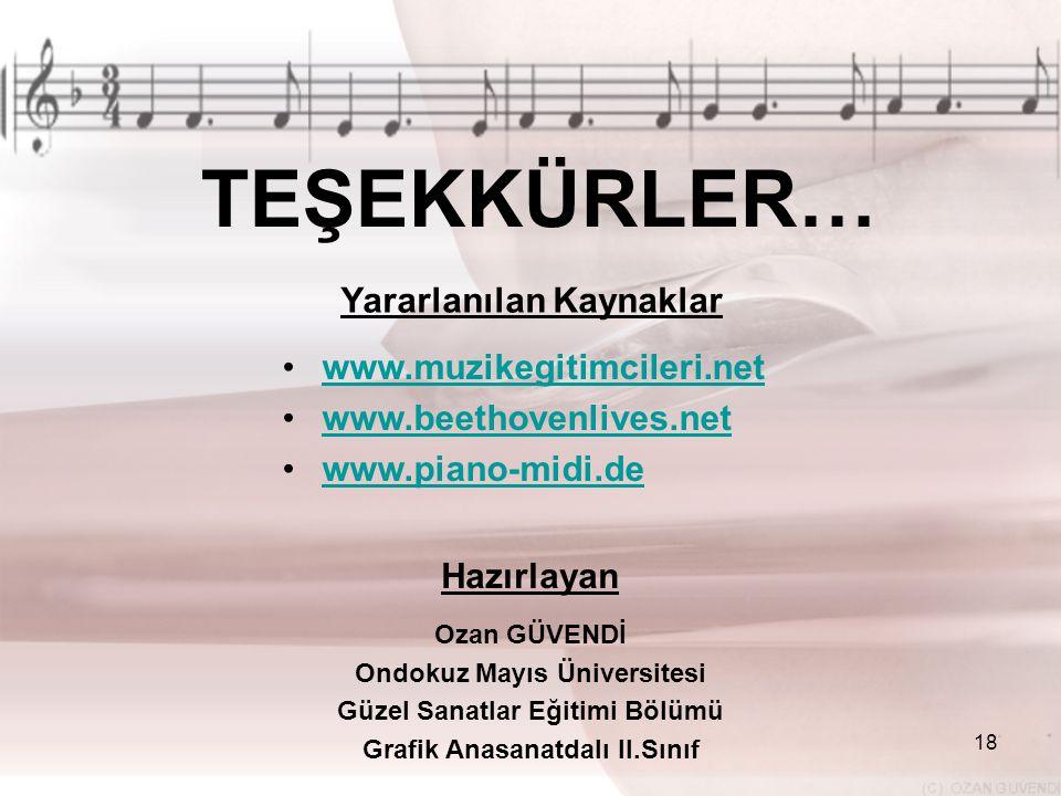 18 TEŞEKKÜRLER… Yararlanılan Kaynaklar •www.muzikegitimcileri.netwww.muzikegitimcileri.net •www.beethovenlives.netwww.beethovenlives.net •www.piano-mi
