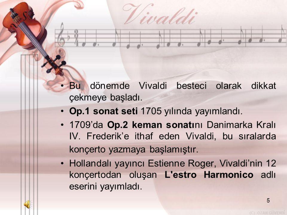 5 •B•Bu dönemde Vivaldi besteci olarak dikkat çekmeye başladı. •O•Op.1 sonat seti 1705 yılında yayımlandı. •1•1709'da Op.2 keman sonatını Danimarka Kr
