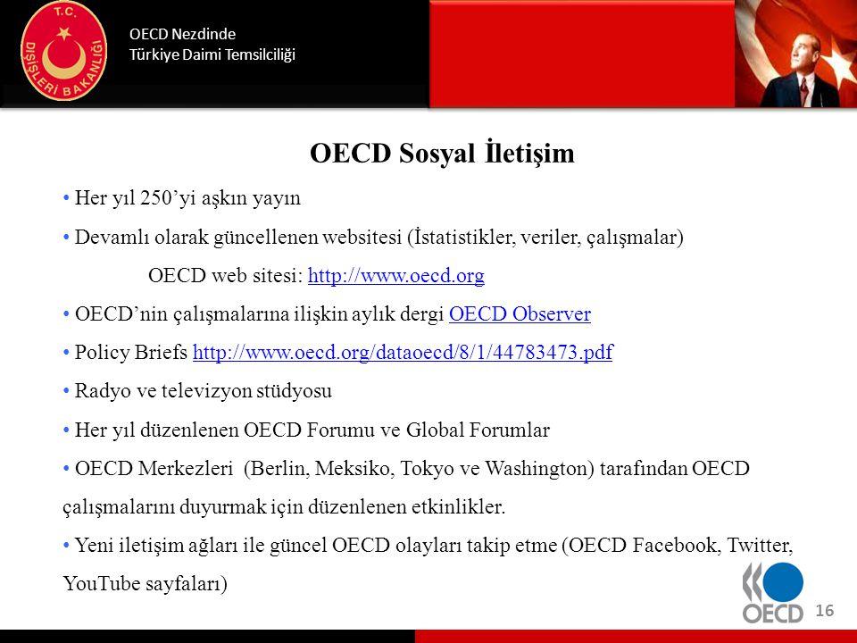 OECD Sosyal İletişim OECD Nezdinde Türkiye Daimi Temsilciliği 16 • Her yıl 250'yi aşkın yayın • Devamlı olarak güncellenen websitesi (İstatistikler, v