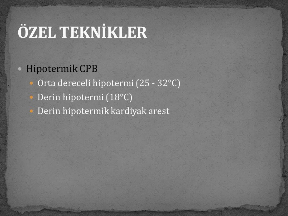  Hipotermik CPB  Orta dereceli hipotermi (25 - 32°C)  Derin hipotermi (18°C)  Derin hipotermik kardiyak arest