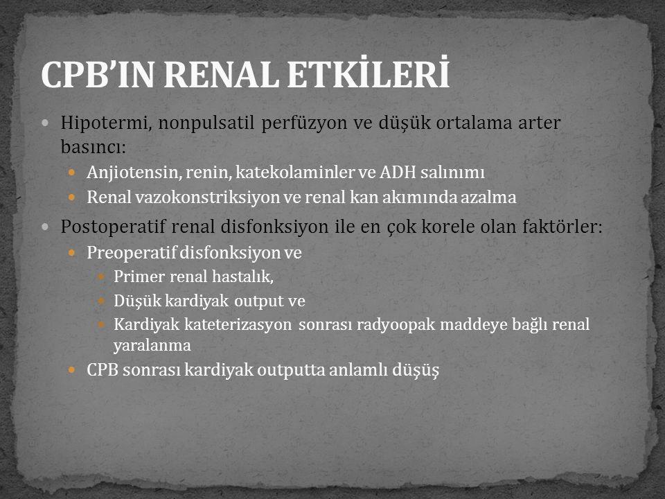  Hipotermi, nonpulsatil perfüzyon ve düşük ortalama arter basıncı:  Anjiotensin, renin, katekolaminler ve ADH salınımı  Renal vazokonstriksiyon ve