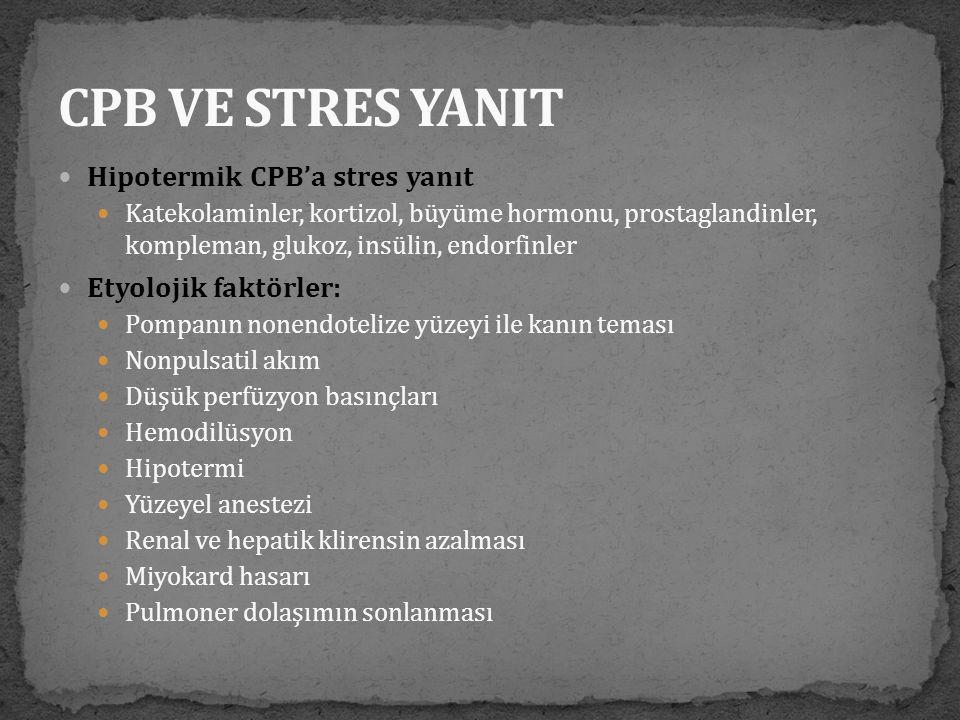  Hipotermik CPB'a stres yanıt  Katekolaminler, kortizol, büyüme hormonu, prostaglandinler, kompleman, glukoz, insülin, endorfinler  Etyolojik faktö