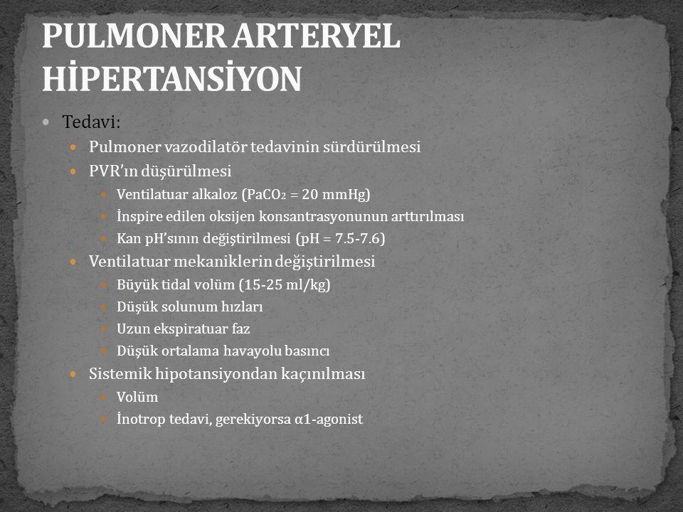  Tedavi:  Pulmoner vazodilatör tedavinin sürdürülmesi  PVR'ın düşürülmesi  Ventilatuar alkaloz (PaCO 2 = 20 mmHg)  İnspire edilen oksijen konsant