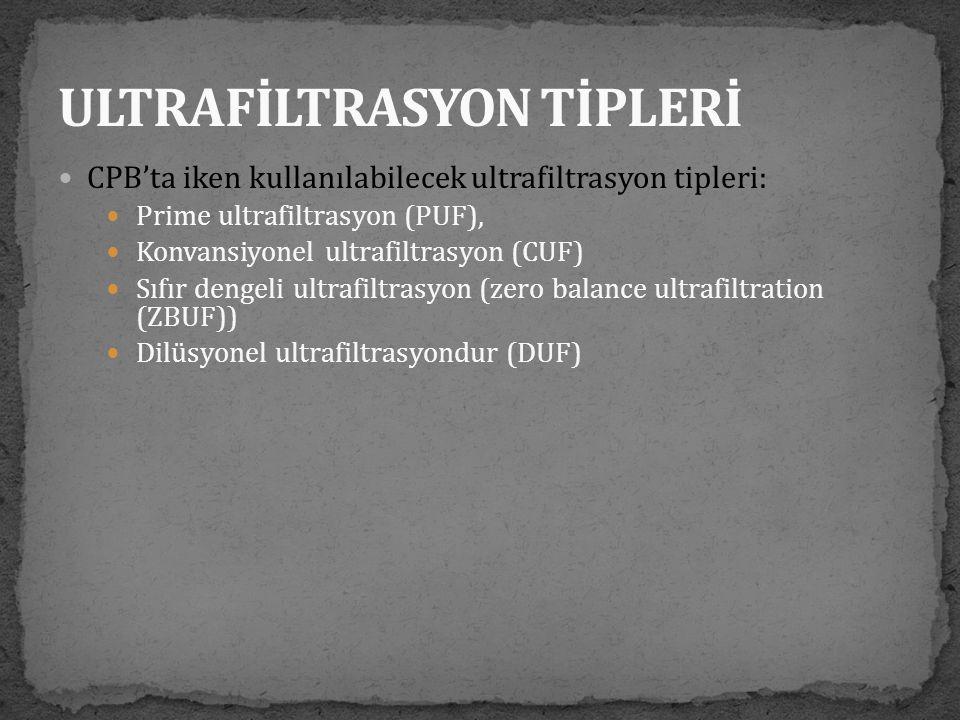  CPB'ta iken kullanılabilecek ultrafiltrasyon tipleri:  Prime ultrafiltrasyon (PUF),  Konvansiyonel ultrafiltrasyon (CUF)  Sıfır dengeli ultrafilt