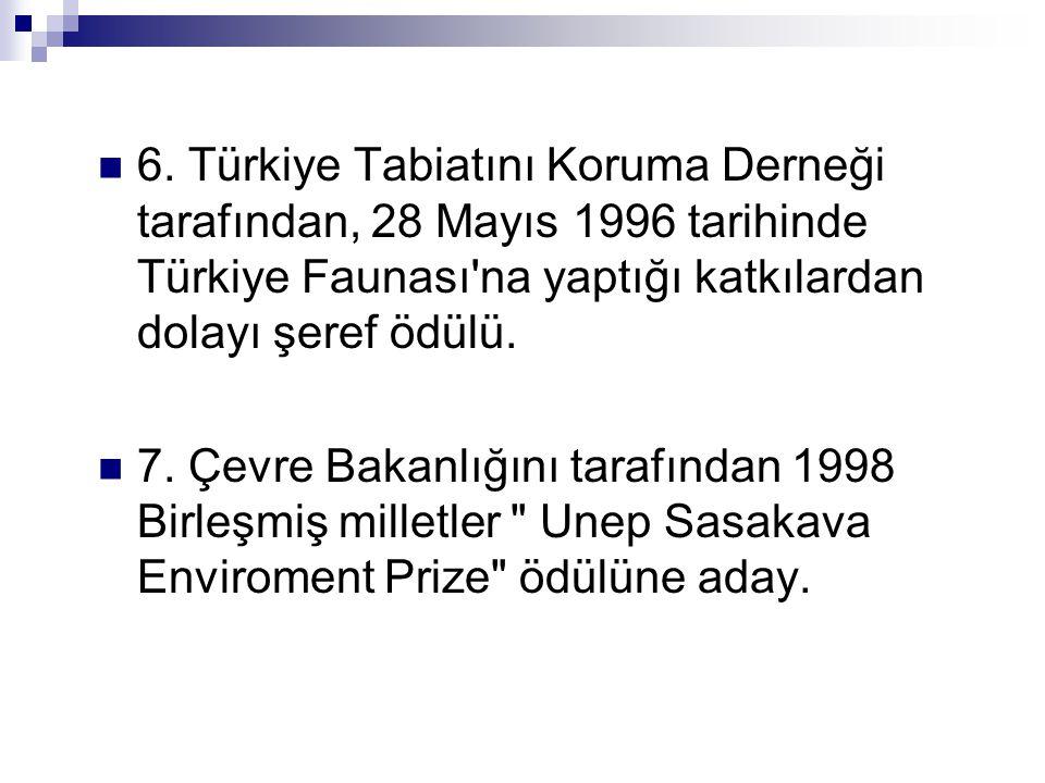  6. Türkiye Tabiatını Koruma Derneği tarafından, 28 Mayıs 1996 tarihinde Türkiye Faunası'na yaptığı katkılardan dolayı şeref ödülü.  7. Çevre Bakanl