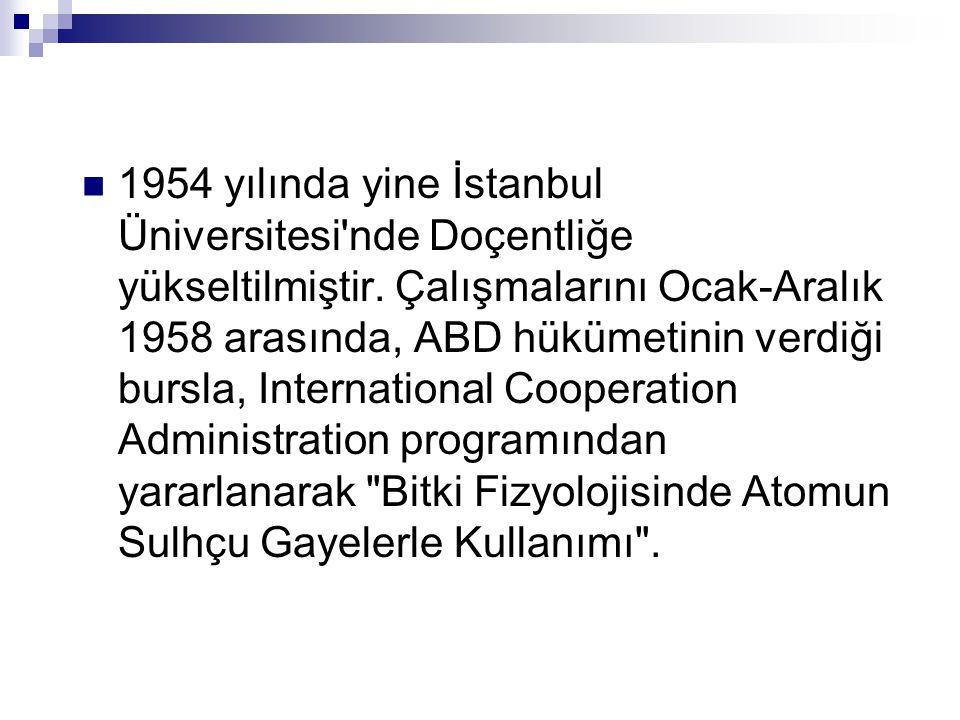 1954 yılında yine İstanbul Üniversitesi nde Doçentliğe yükseltilmiştir.