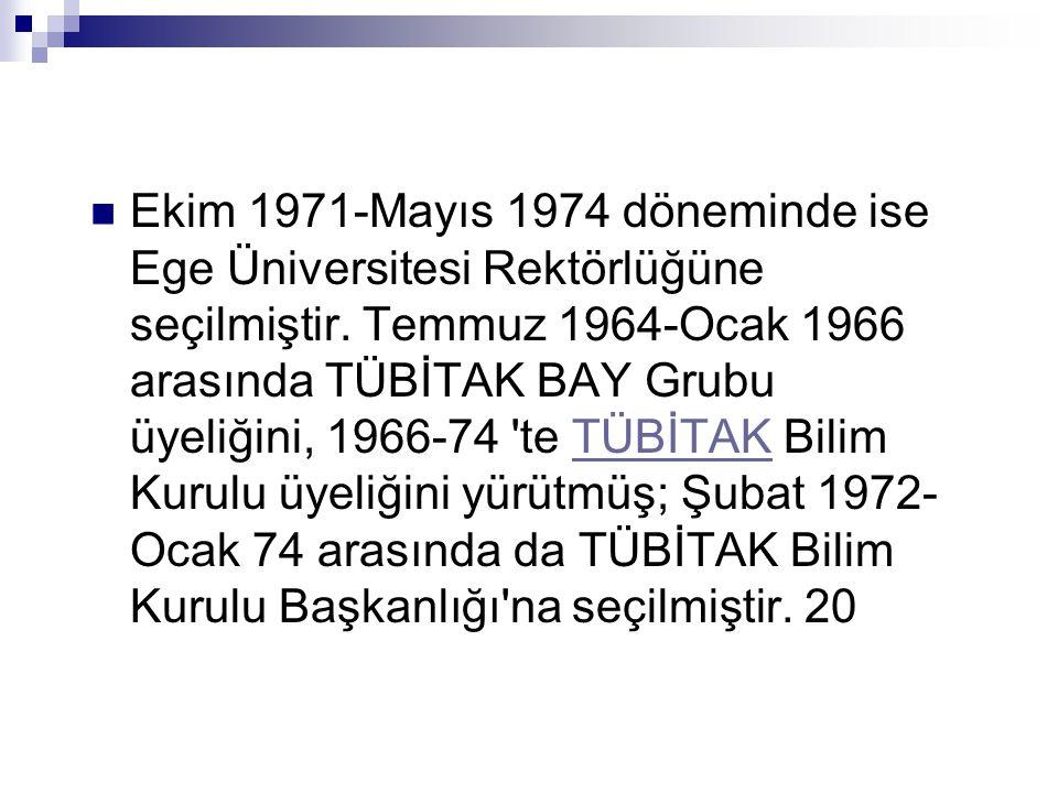  Ekim 1971-Mayıs 1974 döneminde ise Ege Üniversitesi Rektörlüğüne seçilmiştir.