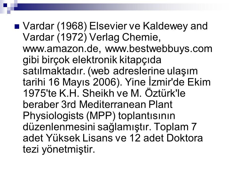  Vardar (1968) Elsevier ve Kaldewey and Vardar (1972) Verlag Chemie, www.amazon.de, www.bestwebbuys.com gibi birçok elektronik kitapçıda satılmaktadır.
