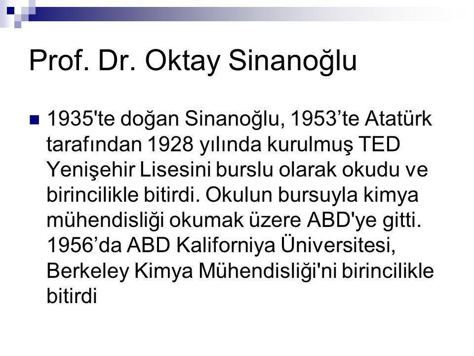  1935 te doğan Sinanoğlu, 1953'te Atatürk tarafından 1928 yılında kurulmuş TED Yenişehir Lisesini burslu olarak okudu ve birincilikle bitirdi.