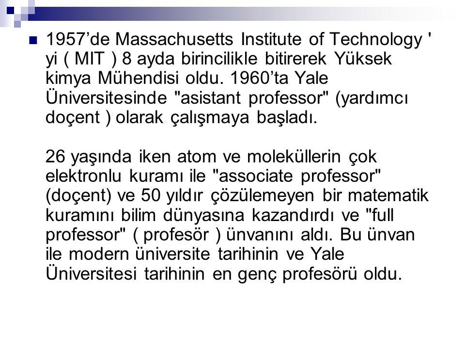  1957'de Massachusetts Institute of Technology yi ( MIT ) 8 ayda birincilikle bitirerek Yüksek kimya Mühendisi oldu.