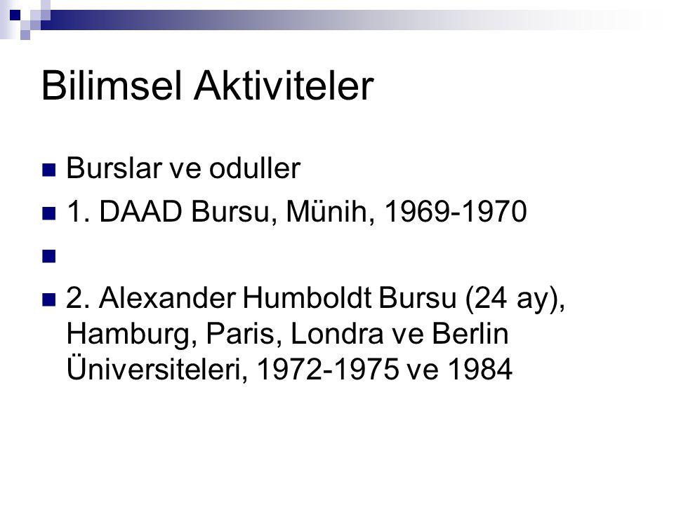 Bilimsel Aktiviteler  Burslar ve oduller  1.DAAD Bursu, Münih, 1969-1970   2.