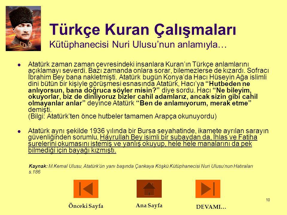 10 Türkçe Kuran Çalışmaları Kütüphanecisi Nuri Ulusu'nun anlamıyla…  Atatürk zaman zaman çevresindeki insanlara Kuran'ın Türkçe anlamlarını açıklamay