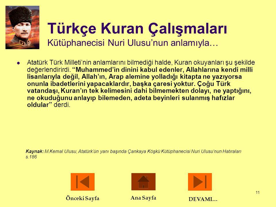 11 Türkçe Kuran Çalışmaları Kütüphanecisi Nuri Ulusu'nun anlamıyla…  Atatürk Türk Milleti'nin anlamlarını bilmediği halde, Kuran okuyanları şu şekild