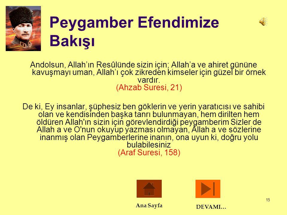 15 Peygamber Efendimize Bakışı Andolsun, Allah'ın Resûlünde sizin için; Allah'a ve ahiret gününe kavuşmayı uman, Allah'ı çok zikreden kimseler için gü