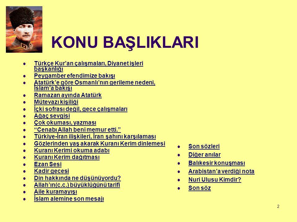 33 Çok okuması, yazması  Halide Edip Adıvar, Atatürk'ün Kurtuluş Savaşı sırasında bir taraftan İslam tarihi konusunda kitaplar okurken, diğer taraftan cephede düşmanı imha etmek için planlar yaptığını belirtmektedir.